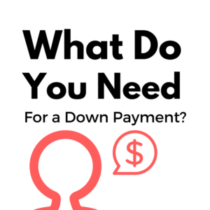 What Do You Need For a Down Payment?